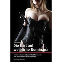 Die Lust auf weibliche Dominanz: Erotische Rituale und sinnliche Erfahrungen - eine Anleitung für Fortgeschrittene