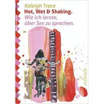 Hot, Wet and Shaking - Wie Ich lernte über Sex zu sprechen