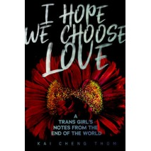 I Hope We Choose Love A Trans Girl's Notes from the End of the World